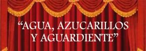 Zarzuela Agua Azucarillos y Aguardiente