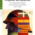 Presentación de libro: Disputar las banderas. Los comunistas, España y las cuestiones nacionales (1921-1982)