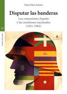 """Presentación de libro: Disputar las banderas. Los comunistas, España y las cuestiones nacionales (1921-1982) @ Centro de Creación Escénica """"Carlos Álvarez-Nòvoa"""""""